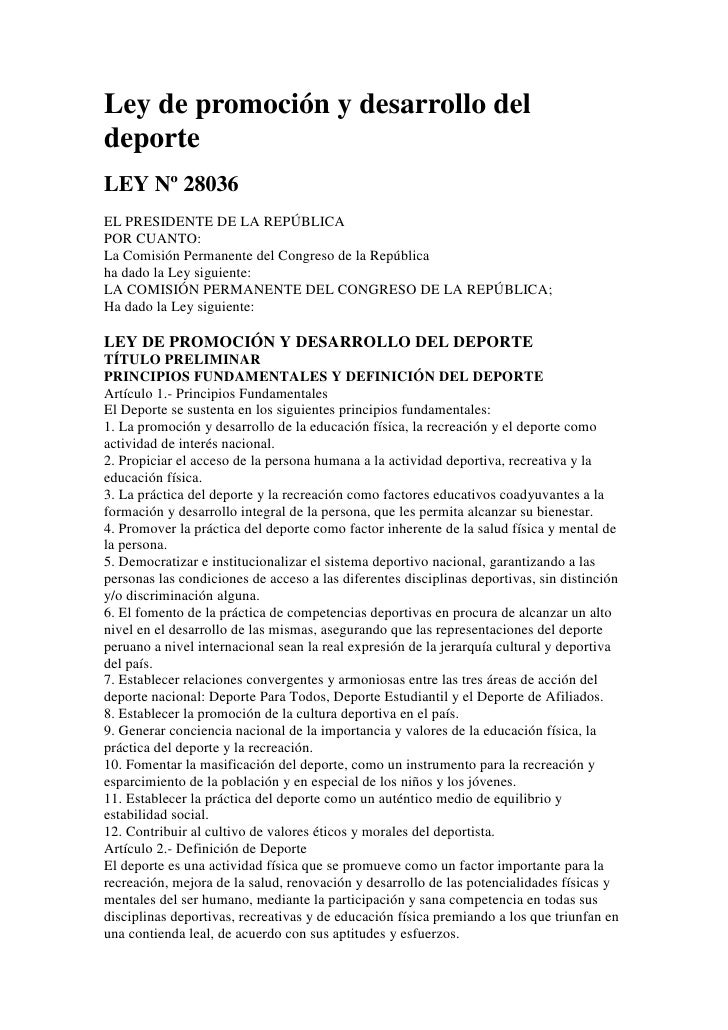 Ley de promoción y desarrollo deldeporteLEY Nº 28036EL PRESIDENTE DE LA REPÚBLICAPOR CUANTO:La Comisión Permanente del Con...