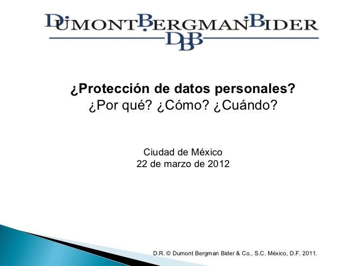 ¿Protección de datos personales?  ¿Por qué? ¿Cómo? ¿Cuándo?          Ciudad de México         22 de marzo de 2012         ...