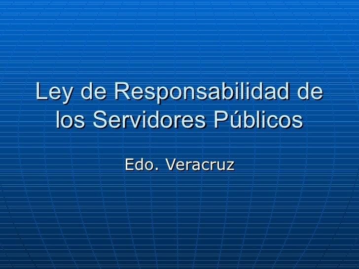Ley de Responsabilidad de los Servidores Públicos Edo. Veracruz