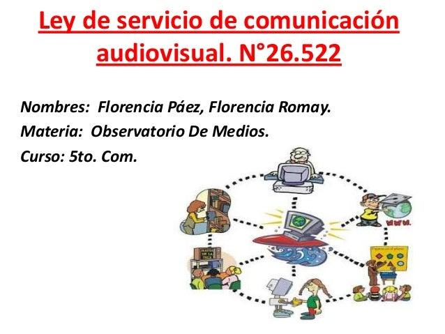Ley de servicio de comunicación audiovisual. N°26.522 Nombres: Florencia Páez, Florencia Romay. Materia: Observatorio De M...