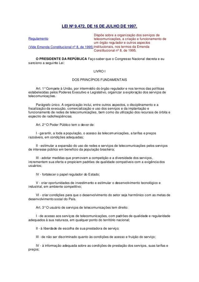LEI Nº 9.472, DE 16 DE JULHO DE 1997. Regulamento (Vide Emenda Constitucional nº 8, de 1995) Dispõe sobre a organização do...