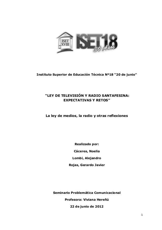 """1 Instituto Superior de Educación Técnica Nº18 """"20 de junio"""" """"LEY DE TELEVISIÓN Y RADIO SANTAFESINA: EXPECTATIVAS Y RETOS""""..."""