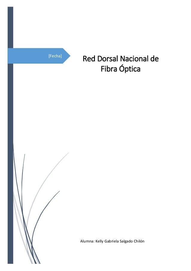 [Fecha] Red Dorsal Nacional de Fibra Óptica Alumna: Kelly Gabriela Salgado Chilón