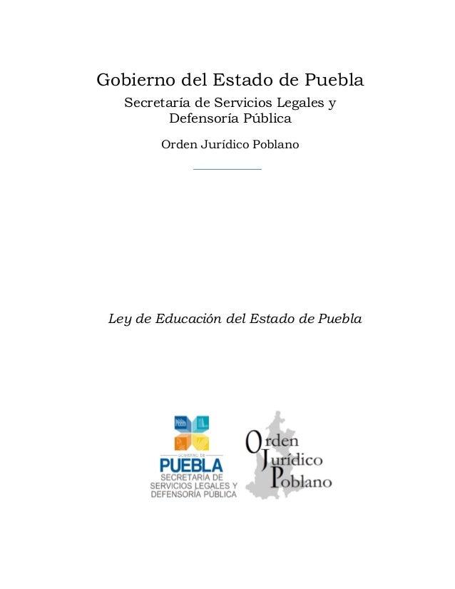 Gobierno del Estado de Puebla Secretaría de Servicios Legales y Defensoría Pública Orden Jurídico Poblano  Ley de Educació...
