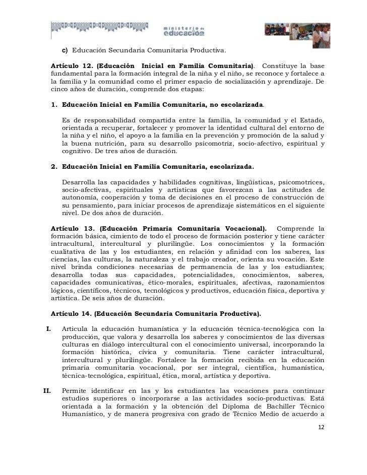 c) Educación Secundaria Comunitaria Productiva.  Artículo 12. (Educación Inicial en Familia Comunitaria). Constituye la ba...