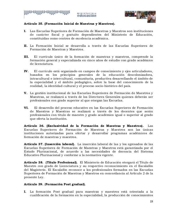 Artículo 35. (Formación Inicial de Maestras y Maestros).I.     Las Escuelas Superiores de Formación de Maestras y Maestros...