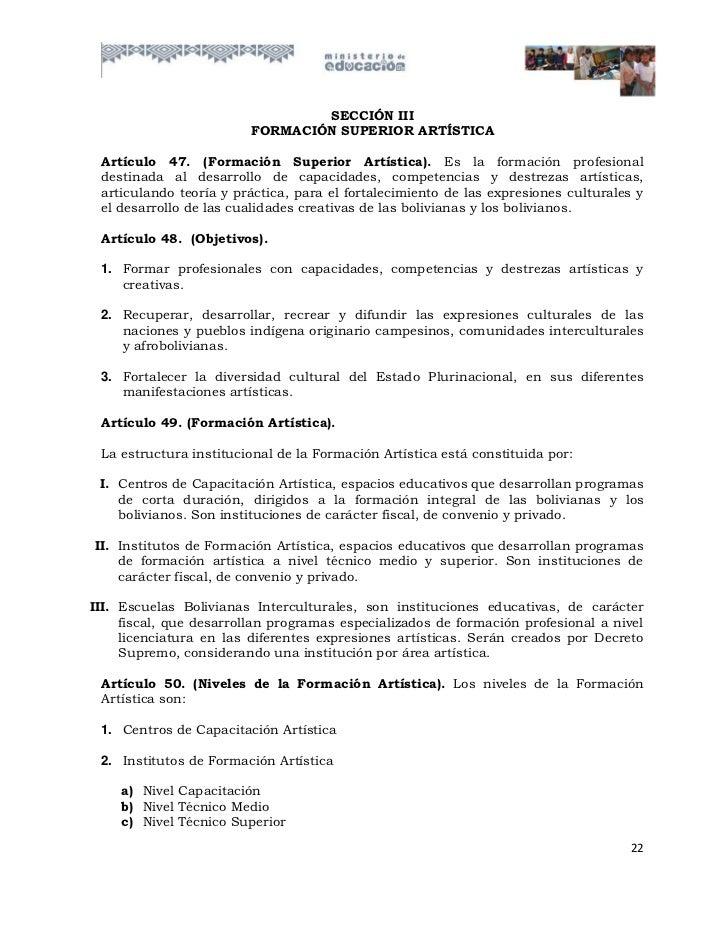 SECCIÓN III                        FORMACIÓN SUPERIOR ARTÍSTICA Artículo 47. (Formación Superior Artística). Es la formaci...