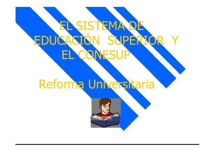 EL SISTEMA DE  EDUCACIÓN SUPERIOR Y EL CONESUP  Reforma Universitaria  1