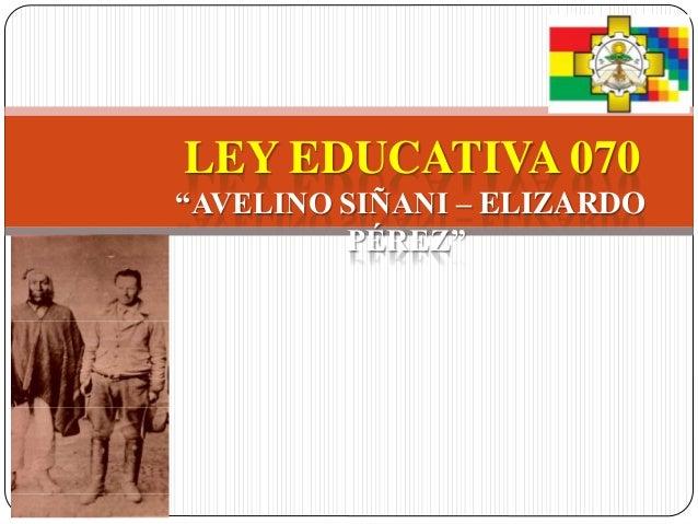 """LEY EDUCATIVA 070 """"AVELINO SIÑANI – ELIZARDO PÉREZ"""""""