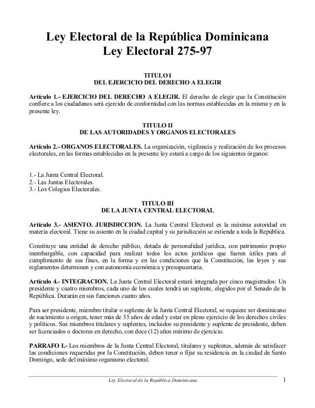 Ley Electoral de la República Dominicana Ley Electoral 275-97 TITULO I DEL EJERCICIO DEL DERECHO A ELEGIR Artículo 1.- EJE...