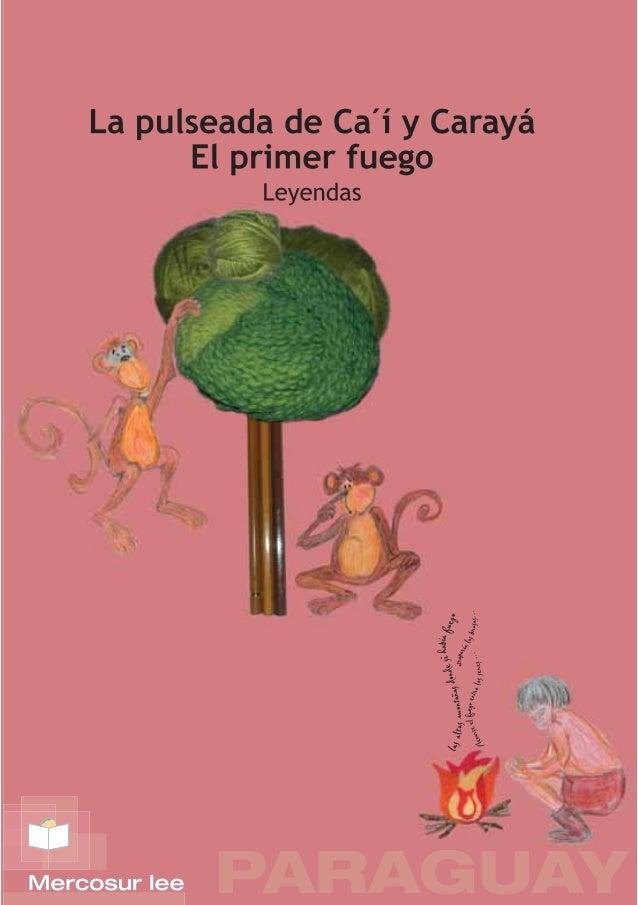 La vida de Ca´í  LA  PULSEADA DE  CA´I  Y  CARAYÁ  FELICIANO ACOSTA ALCARAZ  e dice por ahí que el mono Carayá siempre se ...