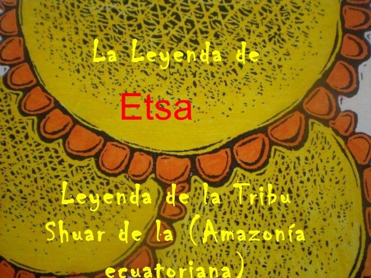 La Leyenda de  Etsa Leyenda de la Tribu Shuar de la (Amazonía ecuatoriana)