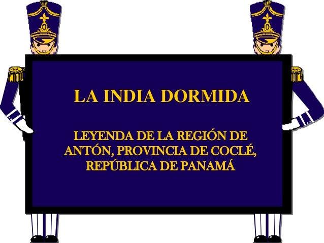 LA INDIA DORMIDALEYENDA DE LA REGIÓN DEANTÓN, PROVINCIA DE COCLÉ,REPÚBLICA DE PANAMÁ
