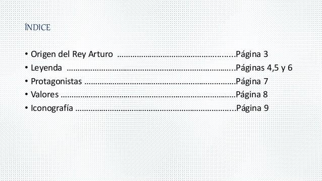 ÍNDICE • Origen del Rey Arturo ……………………………………….........Página 3 • Leyenda …………………………………………………………………...Páginas 4,5 y 6 • Pr...