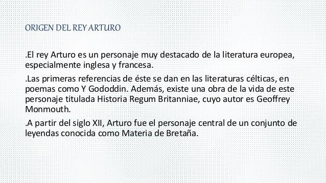 ORIGEN DEL REY ARTURO .El rey Arturo es un personaje muy destacado de la literatura europea, especialmente inglesa y franc...