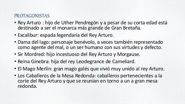 PROTAGONISTAS • Rey Arturo : hijo de Uther Pendregón y a pesar de su corta edad está destinado a ser el monarca más grande...