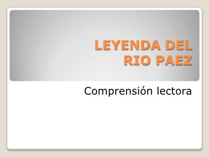 LEYENDA DEL    RIO PAEZComprensión lectora
