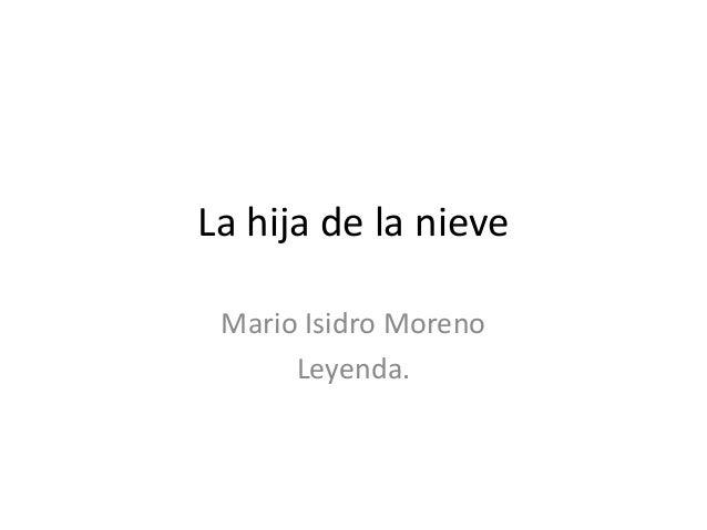 La hija de la nieve  Mario Isidro Moreno  Leyenda.