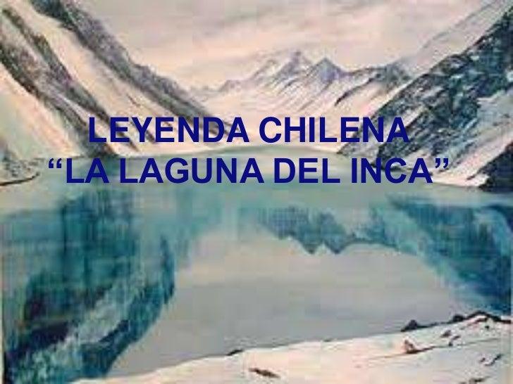 """LEYENDA CHILENA<br />""""LA LAGUNA DEL INCA""""<br />"""