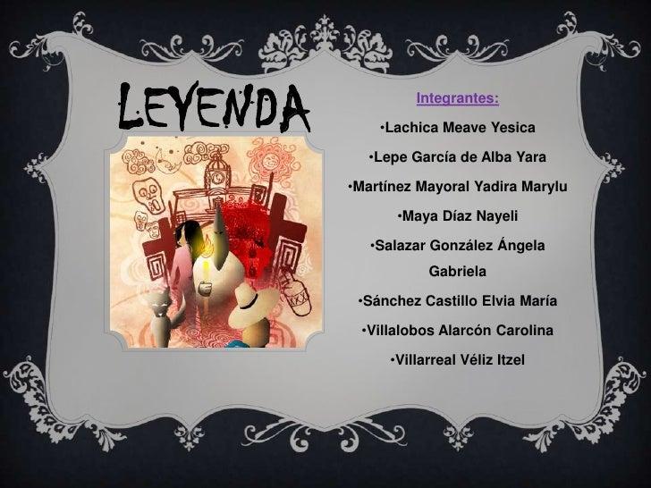 LEYENDA            Integrantes:              •Lachica Meave Yesica            •Lepe García de Alba Yara          •Martínez...