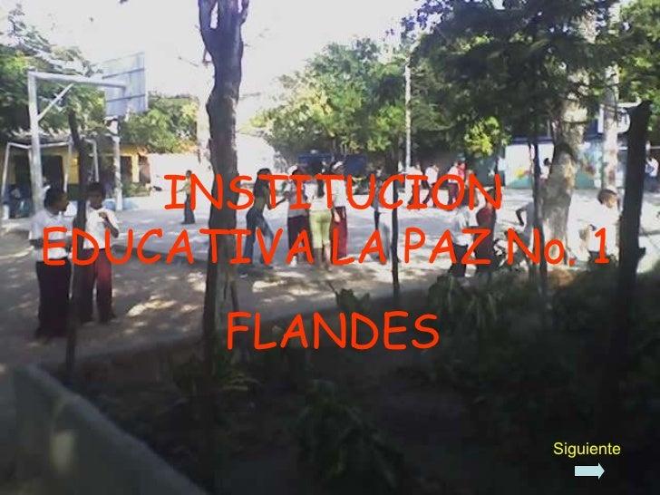 INSTITUCION EDUCATIVA LA PAZ No. 1  FLANDES Siguiente