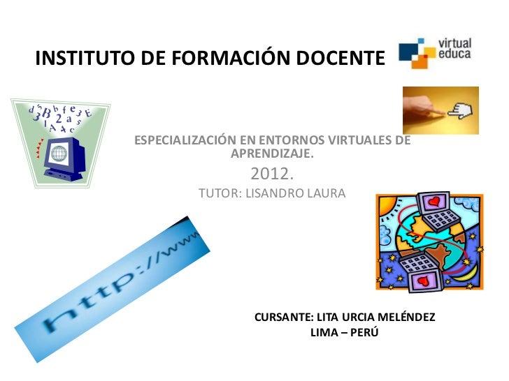 INSTITUTO DE FORMACIÓN DOCENTE        ESPECIALIZACIÓN EN ENTORNOS VIRTUALES DE                      APRENDIZAJE.          ...