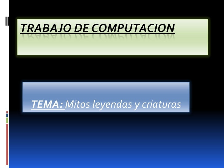 TRABAJO DE COMPUTACION TEMA: Mitos leyendas y criaturas