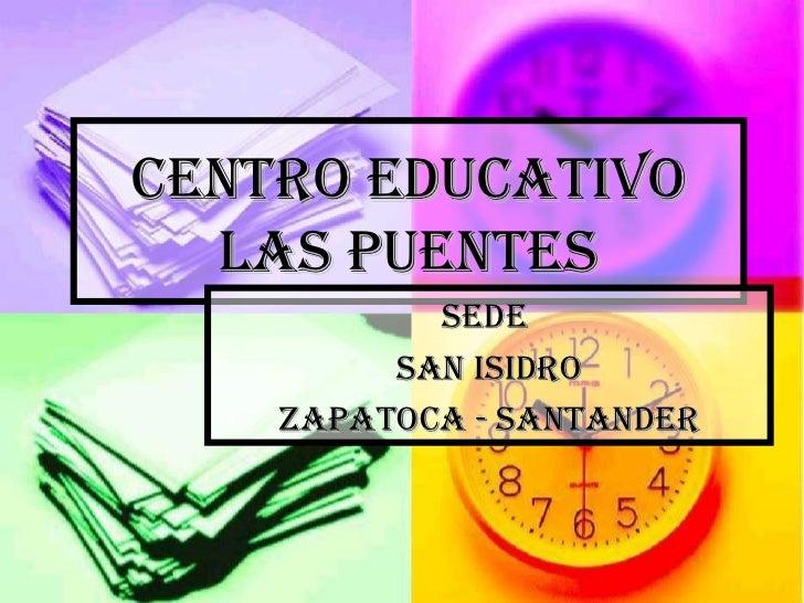 CENTRO EDUCATIVO LAS PUENTES SEDE  SAN ISIDRO Zapatoca - Santander