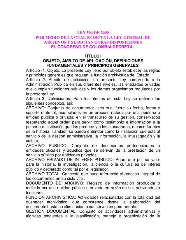LEY 594 DE 2000     POR MEDIO DE LA CUAL SE DICTA LA LEY GENERAL DE        ARCHIVOS Y SE DICTAN OTRAS DISPOSICIONES       ...
