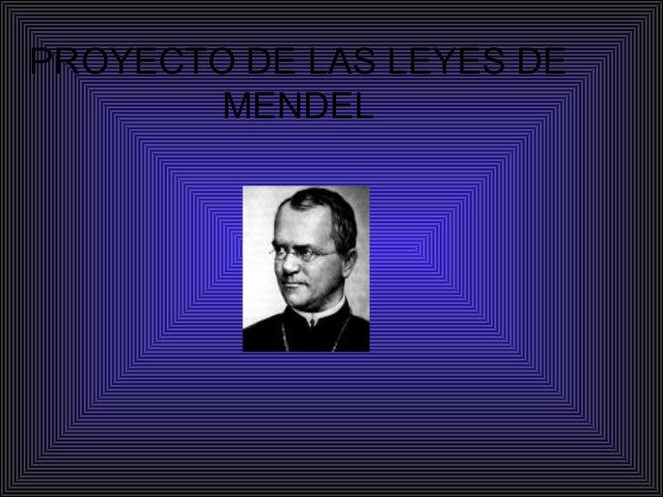 PROYECTO DE LAS LEYES DE MENDEL