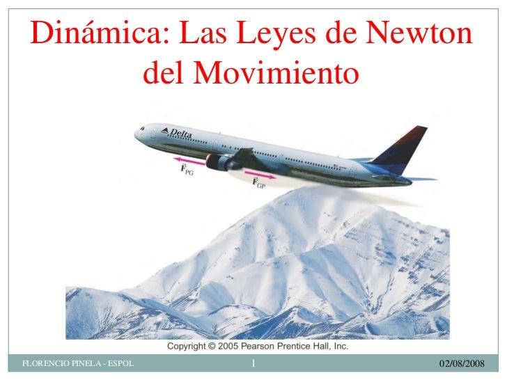Dinámica: Las Leyes de Newton         del Movimiento                                1 FLORENCIO PINELA - ESPOL       02/08...