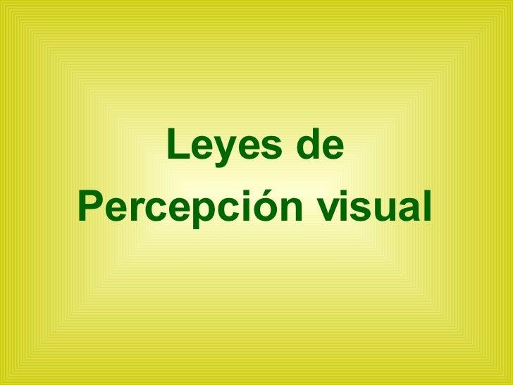 <ul><li>Leyes de </li></ul><ul><li>Percepción visual </li></ul>