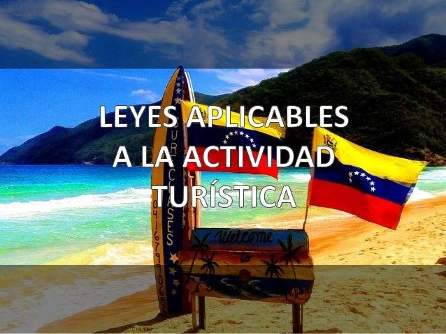 Leyes aplicadas a la Actividad Turística A continuación, las leyes que aplican en el Turismo, de acuerdo con cada una de l...