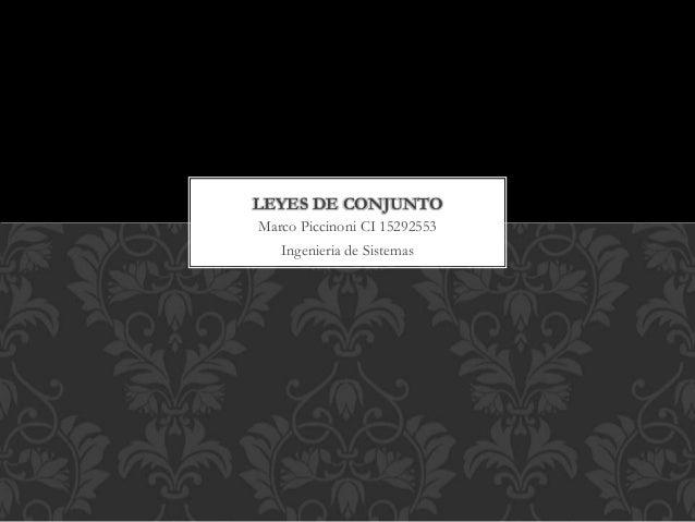 LEYES DE CONJUNTO  Marco Piccinoni CI 15292553  Ingenieria de Sistemas