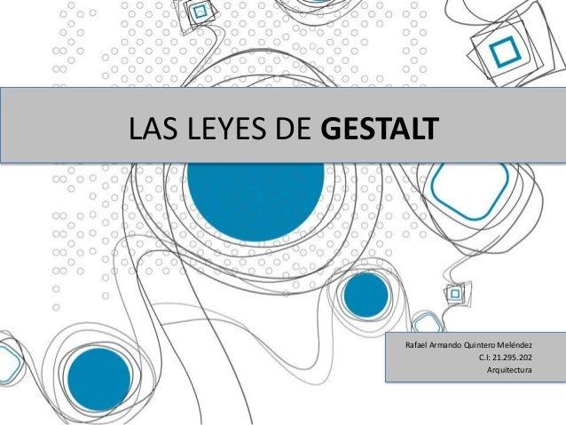 LAS LEYES DE GESTALTRafael Armando Quintero MeléndezC.I: 21.295.202Arquitectura