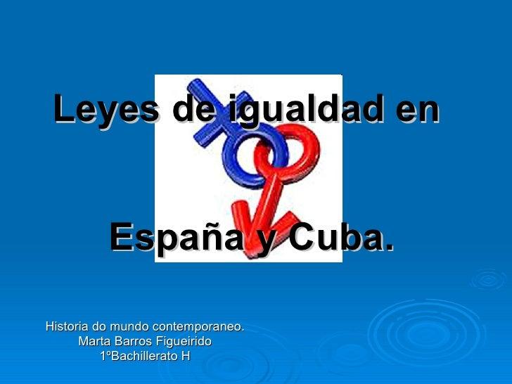 Leyes de igualdad en  España y Cuba. Historia do mundo contemporaneo. Marta Barros Figueirido 1ºBachillerato H