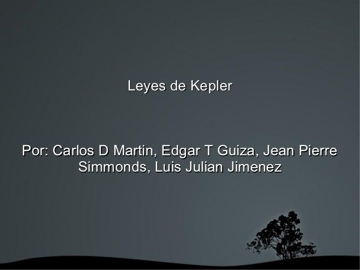Leyes de KeplerPor: Carlos D Martin, Edgar T Guiza, Jean Pierre         Simmonds, Luis Julian Jimenez