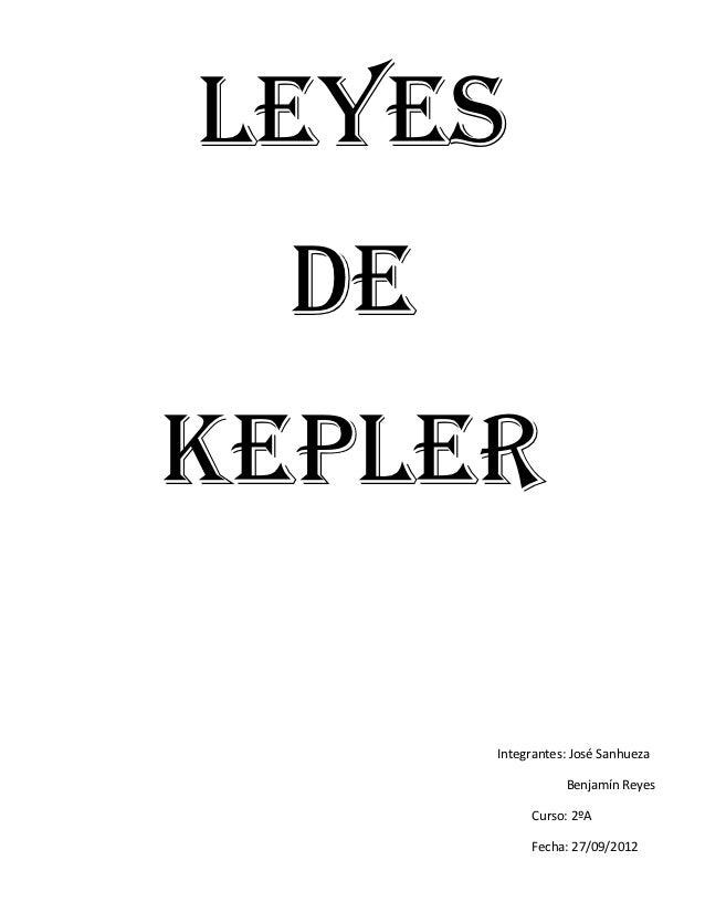Leyes  DeKepler       Integrantes: José Sanhueza                  Benjamín Reyes            Curso: 2ºA            Fecha: 2...