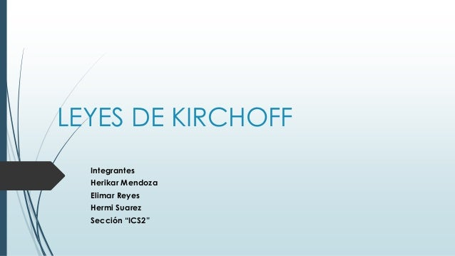 """LEYES DE KIRCHOFF  Integrantes  Herikar Mendoza  Elimar Reyes  Hermi Suarez  Sección """"ICS2"""""""
