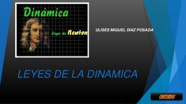 LEYES DE LA DINAMICA ULISES MIGUEL DIAZ POSADA CONTENIDOS