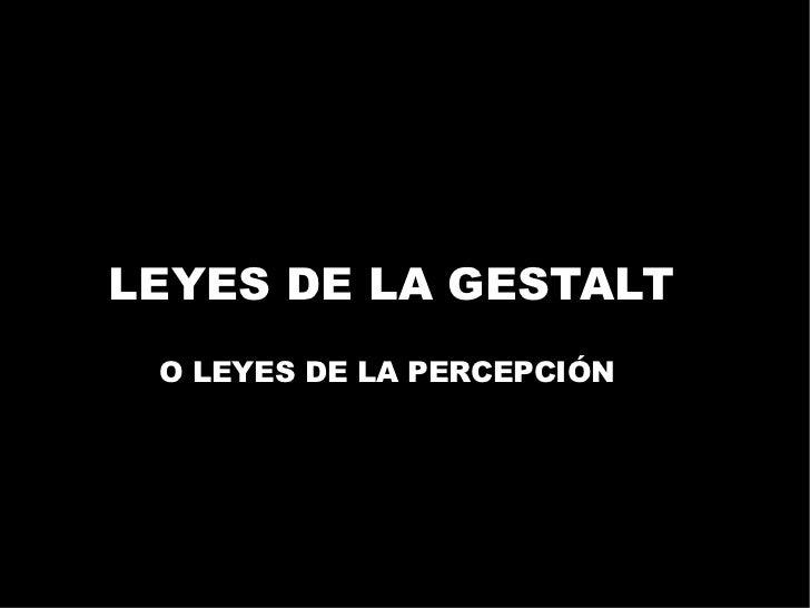 LEYES DE LA GESTALT O LEYES DE LA PERCEPCIÓN