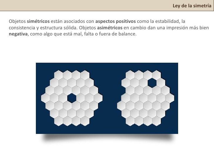 Ley de la simetríaObjetos simétricos están asociados con aspectos positivos como la estabilidad, laconsistencia y estructu...