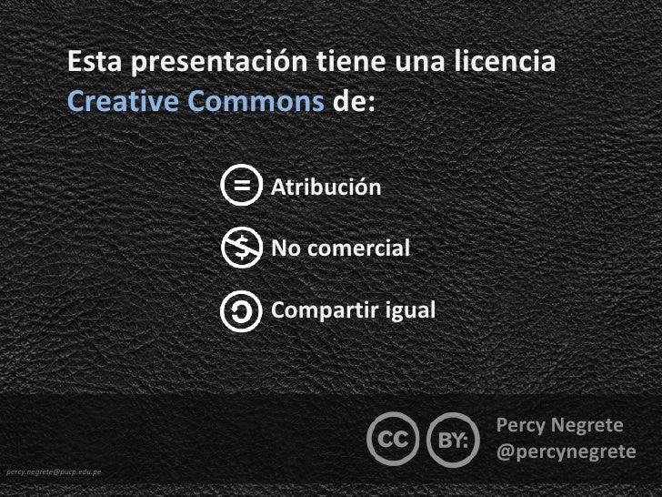 Esta presentación tiene una licencia               Creative Commons de:                             Atribución            ...