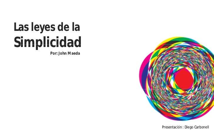 Las leyes de laSimplicidad        Por: John Maeda                          Presentación : Diego Carbonell