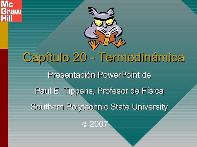 Capítulo 20 - TermodinámicaCapítulo 20 - Termodinámica Presentación PowerPoint dePresentación PowerPoint de Paul E. Tippen...