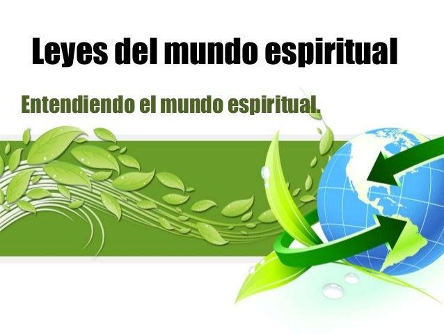 Leyes del mundo espiritual Entendiendo el mundo espiritual.