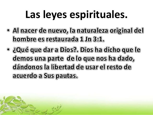 Las leyes espirituales. • Al nacer de nuevo, la naturaleza original del hombre es restaurada 1 Jn 3:1. • ¿Qué que dar a Di...