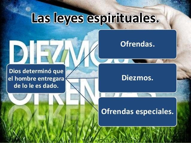 Las leyes espirituales. Dios determinó que el hombre entregara de lo le es dado. Ofrendas. Diezmos. Ofrendas especiales.