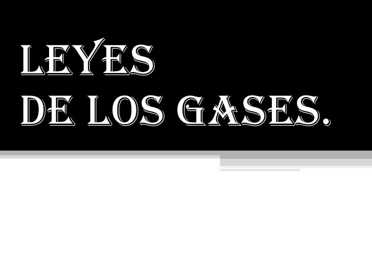 LEYES  De LOS GASES.