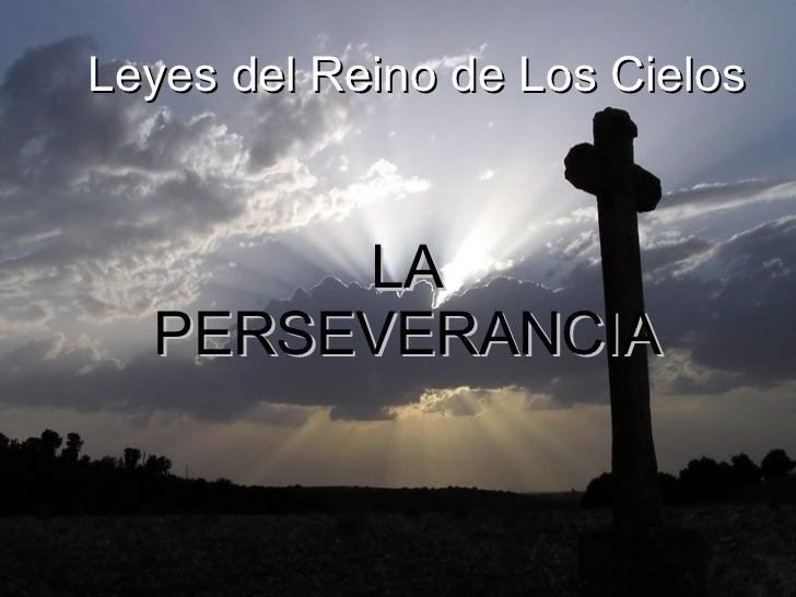 Leyes del Reino de Los Cielos LA PERSEVERANCIA
